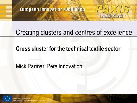 Creating clusters and centres of excellence Cross cluster for the technical textile sector Mick Parmar, Pera Innovation.