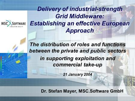 Delivery of industrial-strength Grid Middleware: Establishing an effective European Approach The distribution of roles and functions between the private.