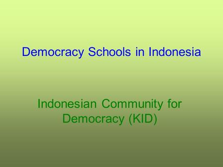 Democracy Schools in Indonesia Indonesian Community for Democracy (KID)