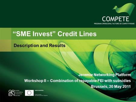 SME Invest Credit Lines Description and Results Jeremie Networking Platform Workshop II – Combination of repayable FEI with subsidies Brussels, 20 May.