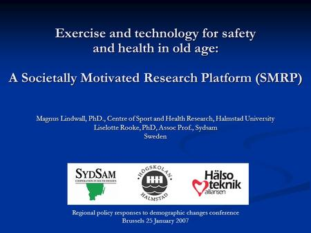 Exercise and technology for safety and health in old age: A Societally Motivated Research Platform (SMRP) Magnus Lindwall, PhD., Centre of Sport and Health.