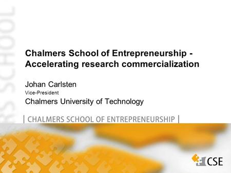 Johan Carlsten Vice-President Chalmers University of Technology Chalmers School of Entrepreneurship - Accelerating research commercialization.