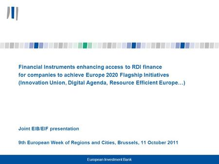 European Investment Bank Financial Instruments enhancing access to RDI finance for companies to achieve Europe 2020 Flagship Initiatives (Innovation Union,