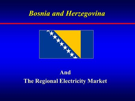 Bosnia and Herzegovina And The Regional Electricity Market.