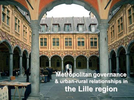 Metropolitan governance & urban-rural relationships in the Lille region.