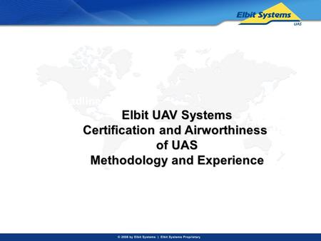 Slide Headline Elbit UAV Systems Certification and Airworthiness of UAS Methodology and Experience.