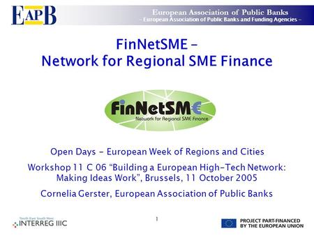 1 FinNetSME – Network for Regional SME Finance Open Days - European Week of Regions and Cities Workshop 11 C 06 Building a European High-Tech Network: