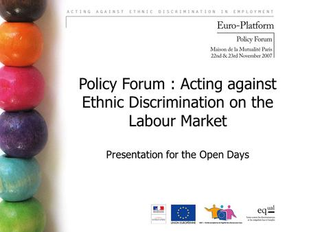 Policy Forum : Acting against Ethnic Discrimination on the Labour Market Presentation for the Open Days.