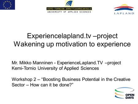 Experiencelapland.tv –project Wakening up motivation to experience Mr. Mikko Manninen - ExperienceLapland.TV –project Kemi-Tornio University of Applied.