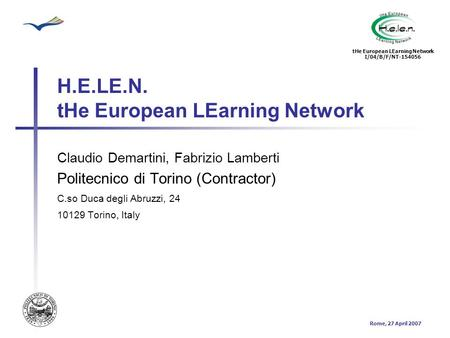 Rome, 27 April 2007 tHe European LEarning Network I/04/B/F/NT-154056 H.E.LE.N. tHe European LEarning Network Claudio Demartini, Fabrizio Lamberti Politecnico.