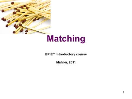 1 Matching EPIET introductory course Mahón, 2011.