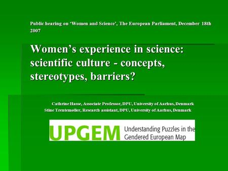 Public hearing on Women and Science, The European Parliament, December 18th 2007 Womens experience in science: scientific culture - concepts, stereotypes,