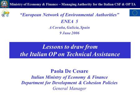 Ministry of Economy & Finance – Managing Authority for the Italian CSF & OP TA Lessons to draw from the Italian OP on Technical Assistance European Network.