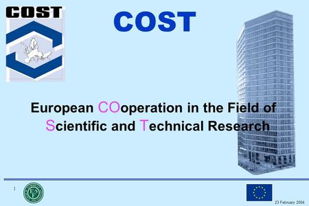 1 23 February 2004 COST European CO operation in the Field of S cientific and T echnical Research.