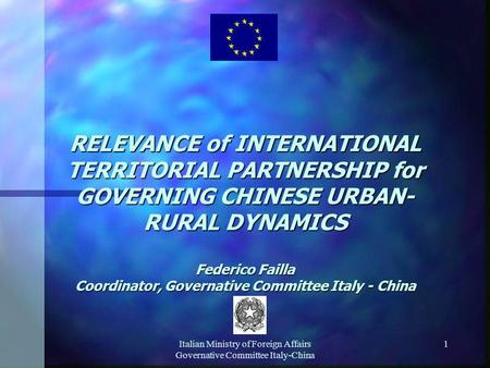 Italian Ministry of Foreign Affairs Governative Committee Italy-China 1 RELEVANCE of INTERNATIONAL TERRITORIAL PARTNERSHIP for GOVERNING CHINESE URBAN-