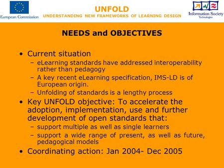 UNFOLD UNDERSTANDING NEW FRAMEWORKS OF LEARNING DESIGN NEEDS and OBJECTIVES Current situation –eLearning standards have addressed interoperability rather.