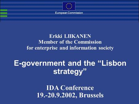 European Commission Erkki LIIKANEN Member of the Commission for enterprise and information society E-government and the Lisbon strategy IDA Conference.