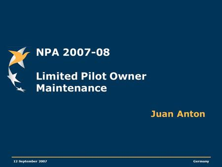 12 September 2007Germany NPA 2007-08 Limited Pilot Owner Maintenance Juan Anton.