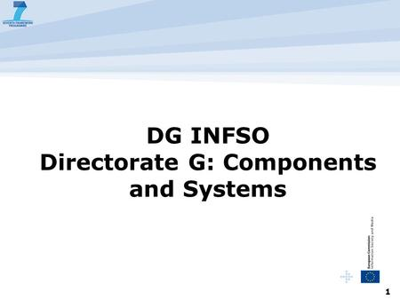 1 DG INFSO Directorate G: Components and Systems.