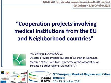Cooperation projects involving medical institutions from the EU and Neighborhood countries Mr. Gintaras SKAMAROČIUS Director of Marijampolės bureau of.