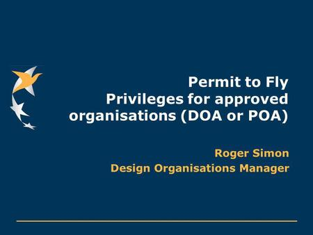 Permit to Fly Privileges for approved organisations (DOA or POA) Roger Simon Design Organisations Manager.