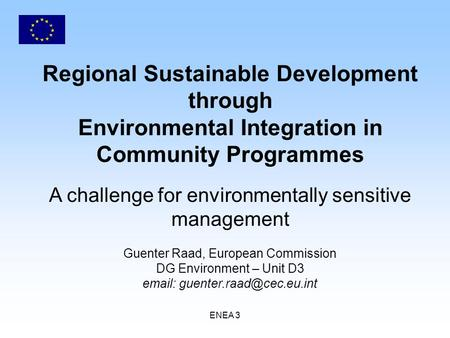 ENEA 3 Regional Sustainable Development through Environmental Integration in Community Programmes A challenge for environmentally sensitive management.