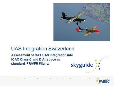UAS Integration Switzerland Assessment of OAT UAS Integration into ICAO Class C and D Airspace as standard IFR/VFR Flights.
