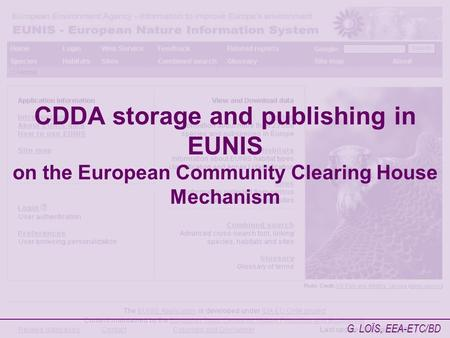 CDDA storage and publishing in EUNIS on the European Community Clearing House Mechanism G. LOÏS, EEA-ETC/BD.