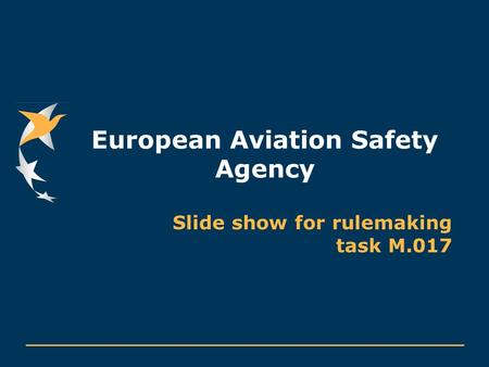 European Aviation Safety Agency Slide show for rulemaking task M.017.