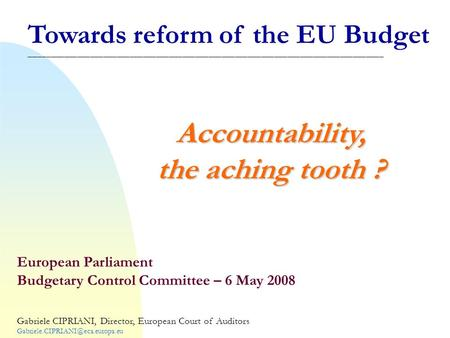 Towards reform of the EU Budget _________________________________________________________________________________Accountability, the aching tooth ? European.