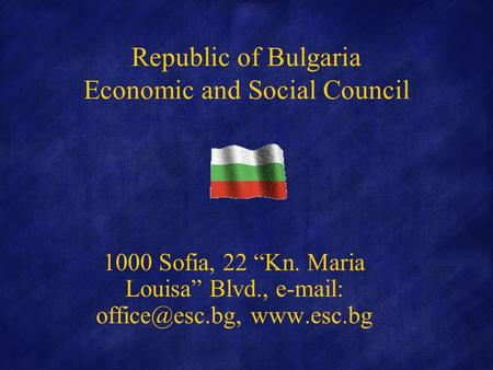 Republic of Bulgaria Economic and Social Council 1000 Sofia, 22 Kn. Maria Louisa Blvd.,