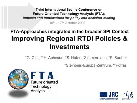 FTA-Approaches integrated in the broader SPI Context Improving Regional RTDI Policies & Investments *G. Clar, **H. Acheson, *S. Hafner-Zimmermann, *B.