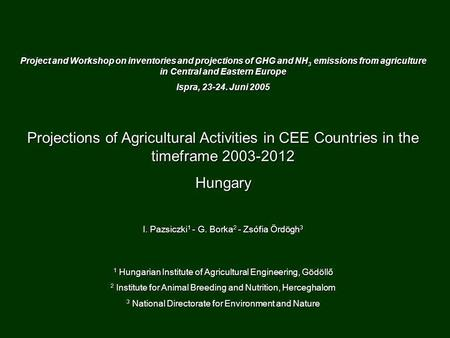 Project and Workshop on inventories and projections of GHG and NH 3 emissions from agriculture in Central and Eastern Europe Ispra, 23-24. Juni 2005 Projections.