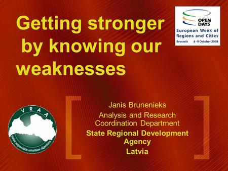 Getting stronger by knowing our weaknesses Janis Brunenieks Analysis and Research Coordination Department State Regional Development Agency Latvia.