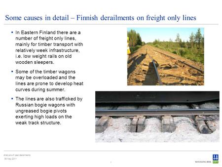 Analysis of past derailments 06 May 2011 1 Some causes in detail – Finnish derailments on freight only lines In Eastern Finland there are a number of freight.