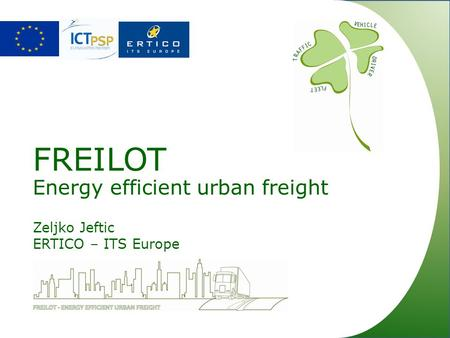 FREILOT Energy efficient urban freight Zeljko Jeftic ERTICO – ITS Europe.