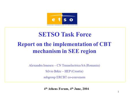 1 Report on the implementation of CBT mechanism in SEE region Alexandru Ionescu – CN Transelectrica SA (Romania) Silvio Brkic – HEP (Croatia) subgroup.