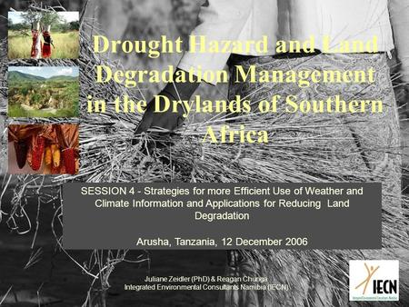 Drought Hazard and Land Degradation Management in the Drylands of Southern Africa SESSION 4 - Strategies for more Efficient Use of Weather and Climate.