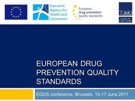 EUROPEAN DRUG PREVENTION QUALITY STANDARDS EQUS conference, Brussels, 15-17 June 2011.