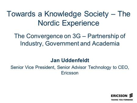 Slide title In CAPITALS 50 pt Slide subtitle 32 pt Towards a Knowledge Society – The Nordic Experience The Convergence on 3G – Partnership of Industry,
