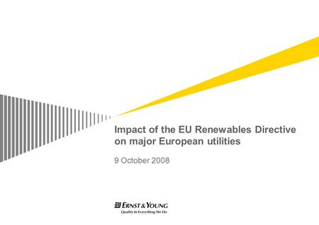 Impact of the EU Renewables Directive on major European utilities 9 October 2008.