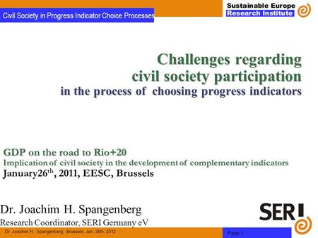 Dr. Joachim H. Spangenberg, Brussels, Jan. 26th, 2012 Page 1 Civil Society in Progress Indicator Choice Processes Challenges regarding civil society participation.