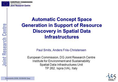 1 EnviroInfo 2006, 05/09/06 Graz Automatic Concept Space Generation in Support of Resource Discovery in Spatial Data Infrastructures Paul Smits, Anders.