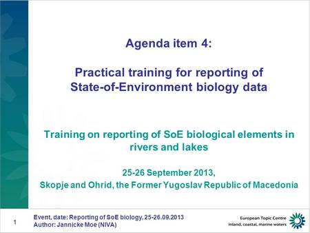 Event, date: Reporting of SoE biology, 25-26.09.2013 Author: Jannicke Moe (NIVA) 1 Agenda item 4: Practical training for reporting of State-of-Environment.