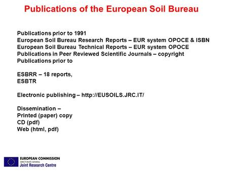 Publications of the European Soil Bureau Publications prior to 1991 European Soil Bureau Research Reports – EUR system OPOCE & ISBN European Soil Bureau.