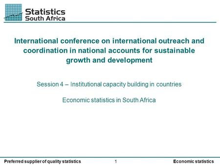 1Preferred supplier of quality statisticsEconomic statistics International conference on international outreach and coordination in national accounts for.