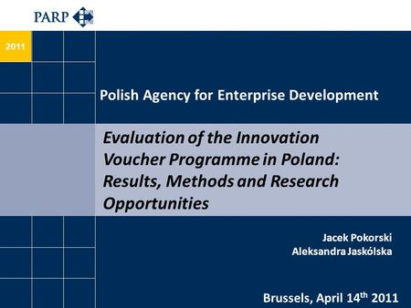 2011 Evaluation of the Innovation Voucher Programme in Poland: Results, Methods and Research Opportunities Polish Agency for Enterprise Development Brussels,