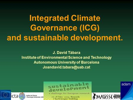 J. David Tàbara Institute of Environmental Science and Technology Autonomous University of Barcelona Integrated Climate Governance.