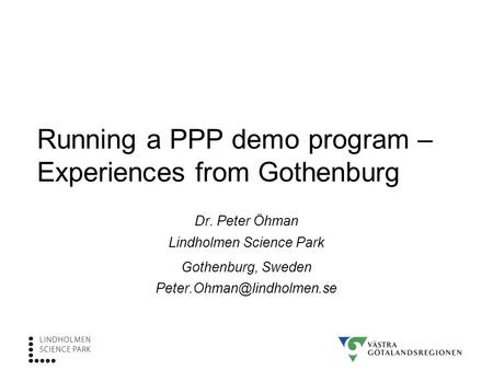 Running a PPP demo program – Experiences from Gothenburg Dr. Peter Öhman Lindholmen Science Park Gothenburg, Sweden