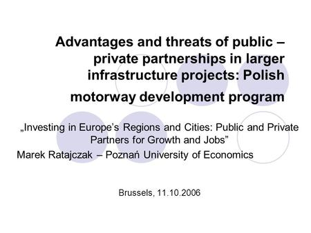 Advantages and threats of public – private partnerships in larger infrastructure projects: Polish motorway development program Investing in Europes Regions.